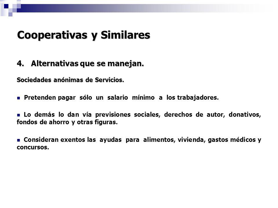 Cooperativas y Similares 4. Alternativas que se manejan. Sociedades anónimas de Servicios. Pretenden pagar sólo un salario mínimo a los trabajadores.