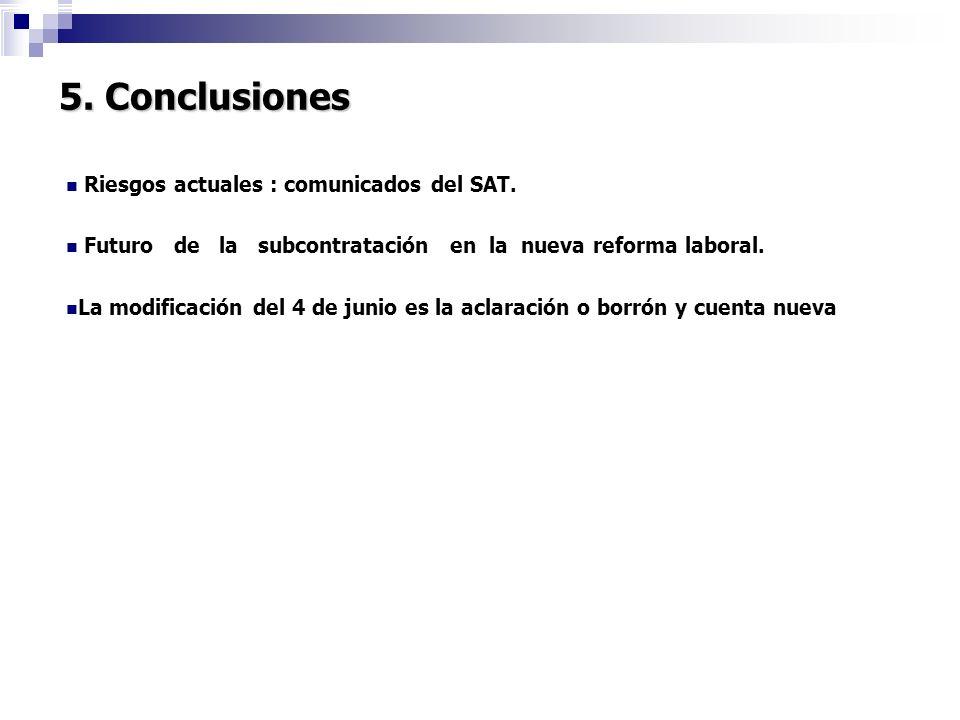 5. Conclusiones Riesgos actuales : comunicados del SAT. Futuro de la subcontratación en la nueva reforma laboral. La modificación del 4 de junio es la
