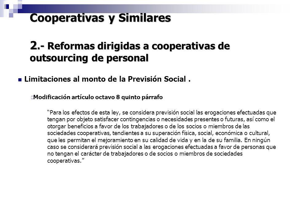 Cooperativas y Similares 2.- Reformas dirigidas a cooperativas de outsourcing de personal 7 Limitaciones al monto de la Previsión Social. Modificación