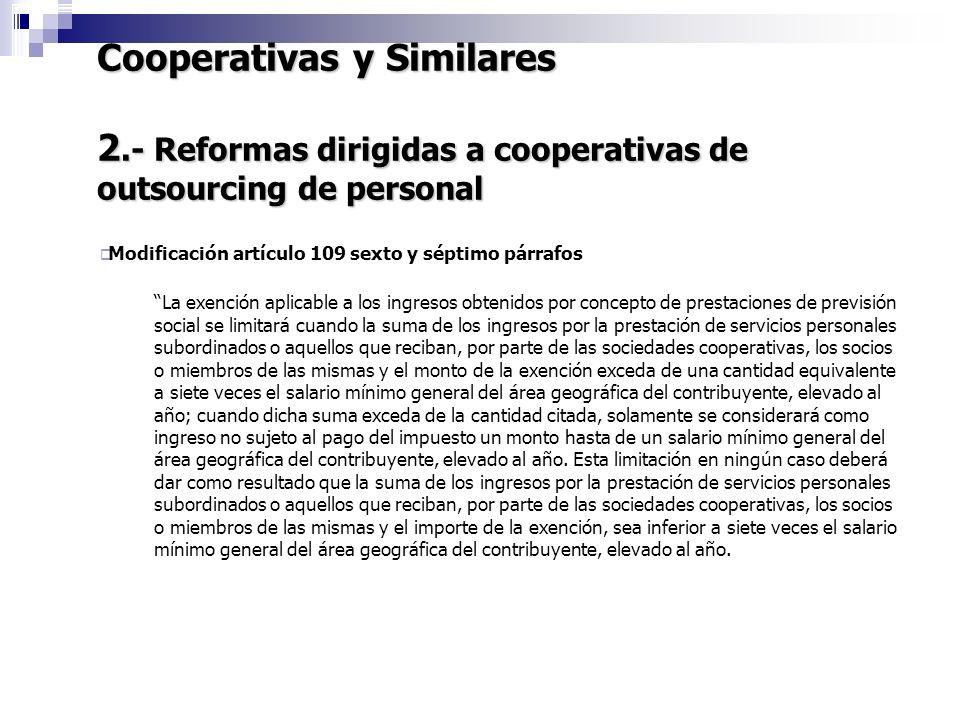 Cooperativas y Similares 2.- Reformas dirigidas a cooperativas de outsourcing de personal 7 Modificación artículo 109 sexto y séptimo párrafos La exen