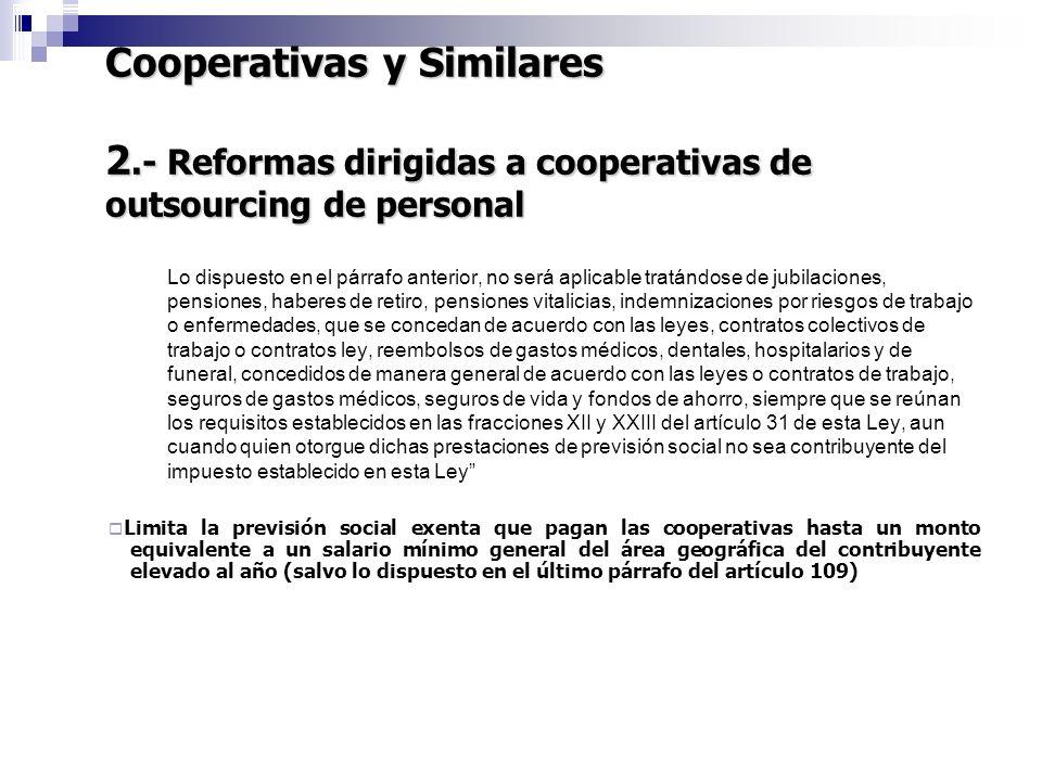 Cooperativas y Similares 2.- Reformas dirigidas a cooperativas de outsourcing de personal 7 Lo dispuesto en el párrafo anterior, no será aplicable tra