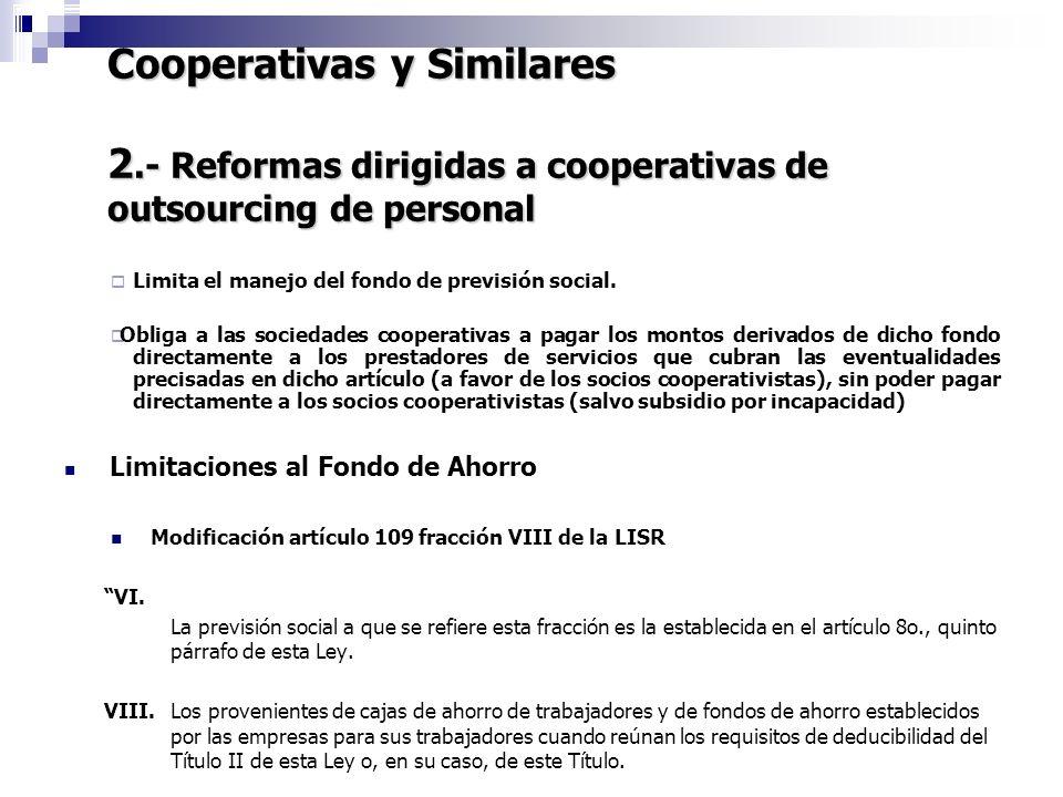 Cooperativas y Similares 2.- Reformas dirigidas a cooperativas de outsourcing de personal 7 Limita el manejo del fondo de previsión social. Obliga a l