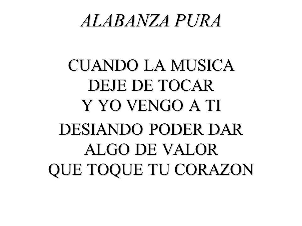 ALABANZA PURA CUANDO LA MUSICA DEJE DE TOCAR Y YO VENGO A TI DESIANDO PODER DAR ALGO DE VALOR QUE TOQUE TU CORAZON