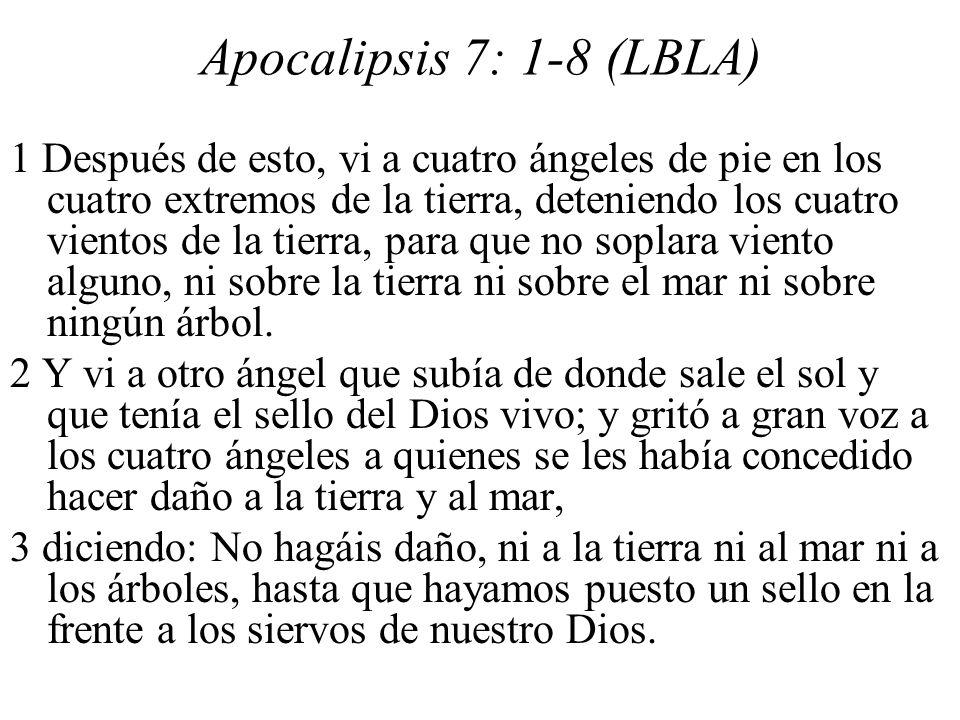 Apocalipsis 7: 1-8 (LBLA) 1 Después de esto, vi a cuatro ángeles de pie en los cuatro extremos de la tierra, deteniendo los cuatro vientos de la tierr