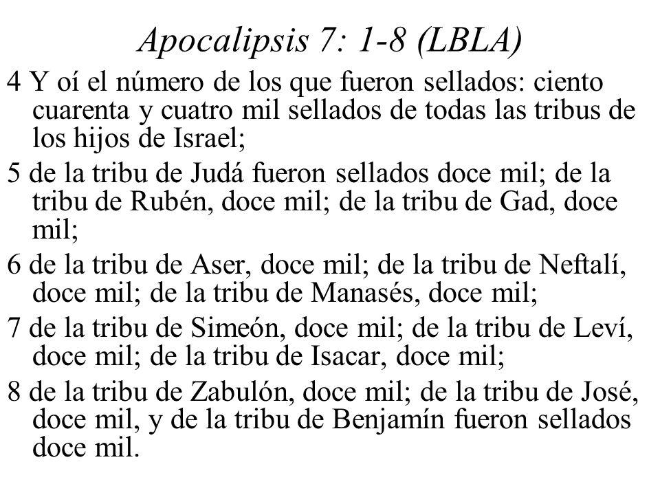 Apocalipsis 7: 1-8 (LBLA) 4 Y oí el número de los que fueron sellados: ciento cuarenta y cuatro mil sellados de todas las tribus de los hijos de Israe