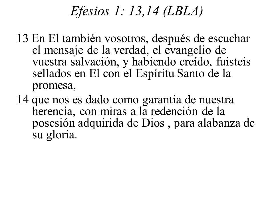 Efesios 1: 13,14 (LBLA) 13 En El también vosotros, después de escuchar el mensaje de la verdad, el evangelio de vuestra salvación, y habiendo creído,