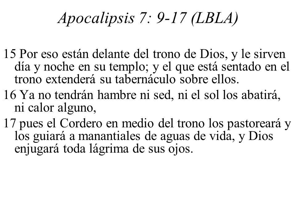 Apocalipsis 7: 9-17 (LBLA) 15 Por eso están delante del trono de Dios, y le sirven día y noche en su templo; y el que está sentado en el trono extende
