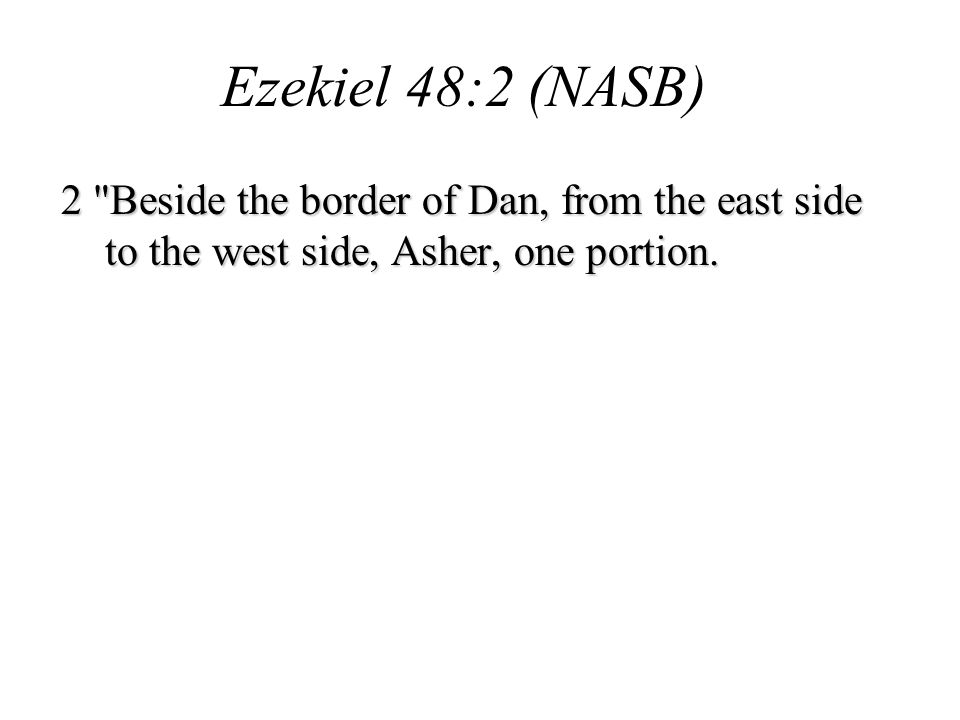 2 Beside the border of Dan, from the east side to the west side, Asher, one portion.