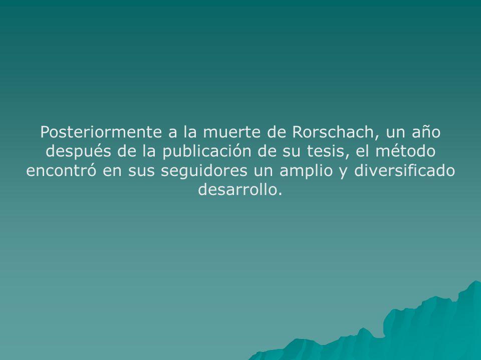 Posteriormente a la muerte de Rorschach, un año después de la publicación de su tesis, el método encontró en sus seguidores un amplio y diversificado