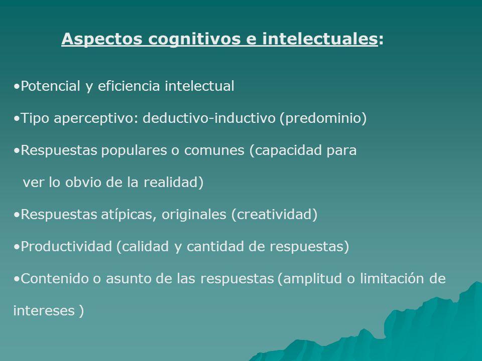 Aspectos cognitivos e intelectuales: Potencial y eficiencia intelectual Tipo aperceptivo: deductivo-inductivo (predominio) Respuestas populares o comu
