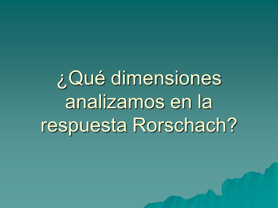 ¿Qué dimensiones analizamos en la respuesta Rorschach?