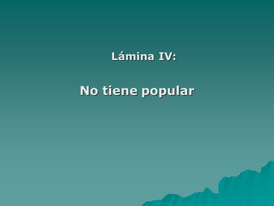 Lámina IV: No tiene popular