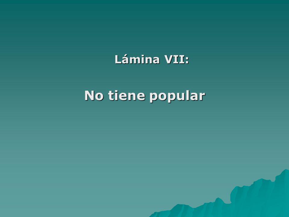 Lámina VII: No tiene popular