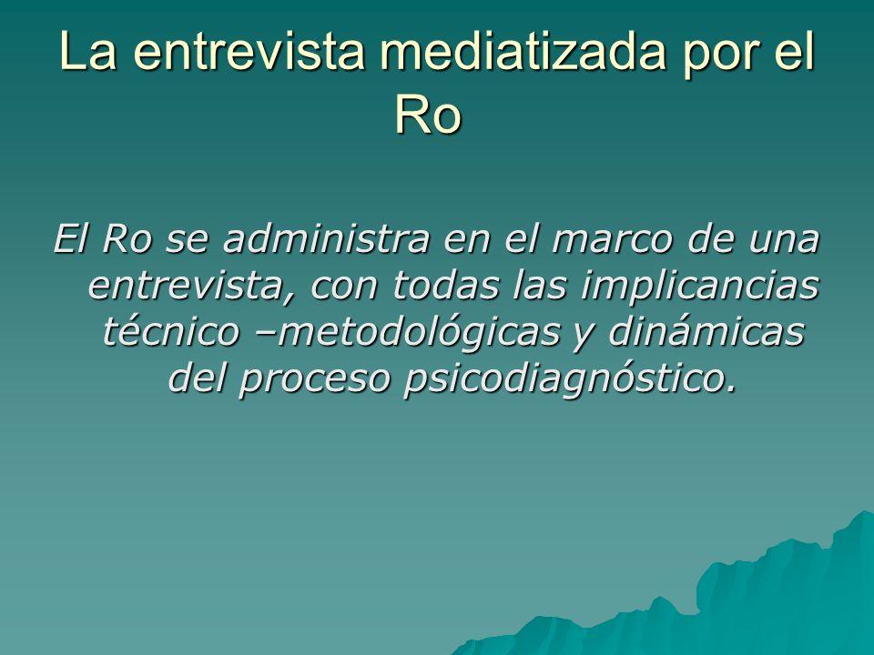 La entrevista mediatizada por el Ro El Ro se administra en el marco de una entrevista, con todas las implicancias técnico –metodológicas y dinámicas d