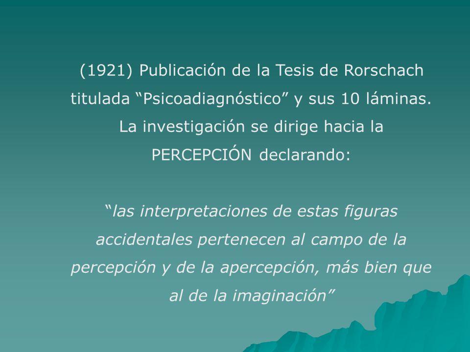 (1921) Publicación de la Tesis de Rorschach titulada Psicoadiagnóstico y sus 10 láminas. La investigación se dirige hacia la PERCEPCIÓN declarando: la