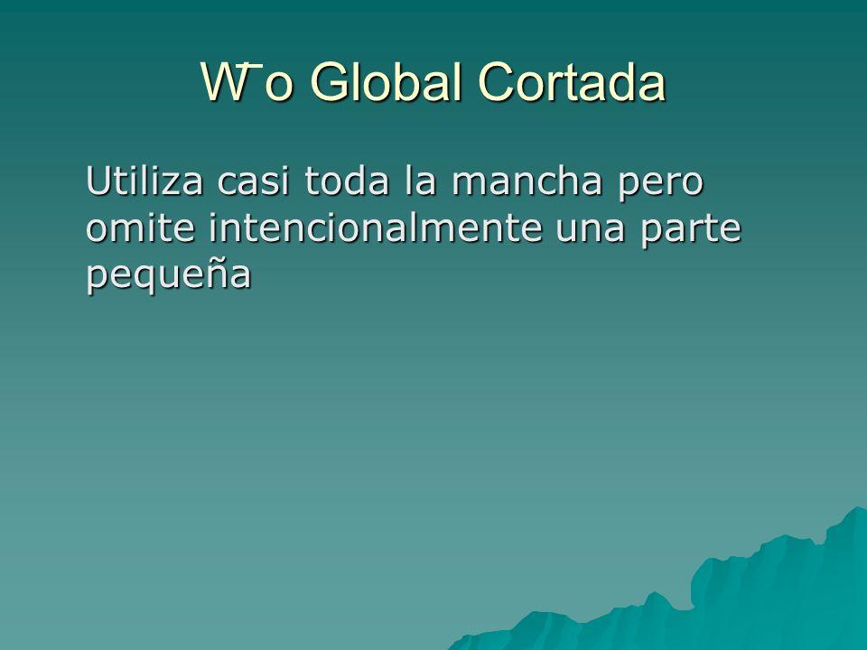 W o Global Cortada Utiliza casi toda la mancha pero omite intencionalmente una parte pequeña