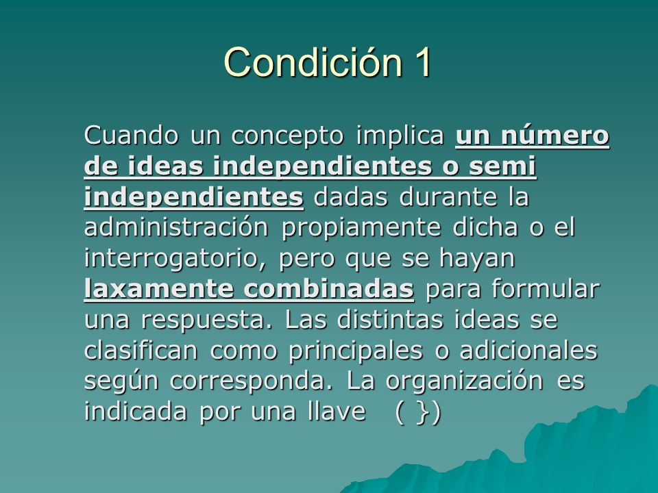Condición 1 Cuando un concepto implica un número de ideas independientes o semi independientes dadas durante la administración propiamente dicha o el