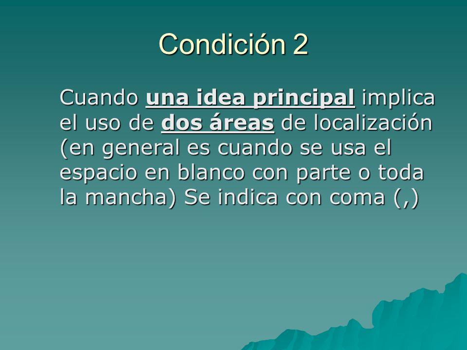 Condición 2 Cuando una idea principal implica el uso de dos áreas de localización (en general es cuando se usa el espacio en blanco con parte o toda l