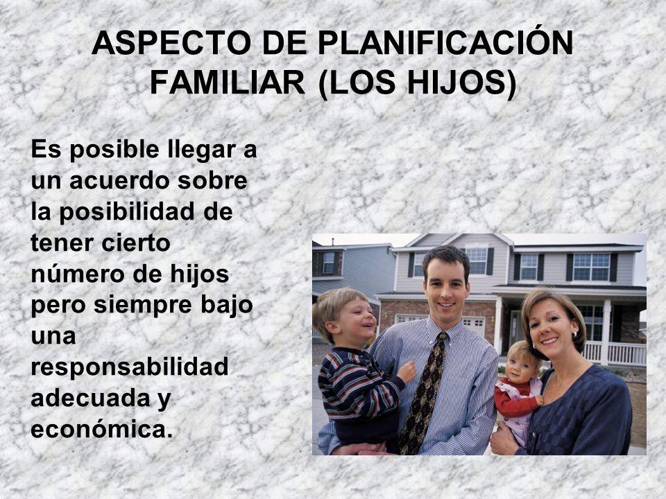ASPECTO DE PLANIFICACIÓN FAMILIAR (LOS HIJOS) Es posible llegar a un acuerdo sobre la posibilidad de tener cierto número de hijos pero siempre bajo un