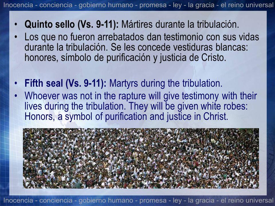 Quinto sello (Vs. 9-11): Mártires durante la tribulación. Los que no fueron arrebatados dan testimonio con sus vidas durante la tribulación. Se les co