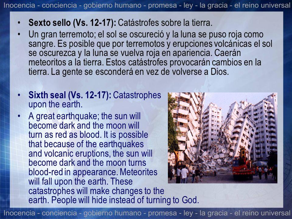 Sexto sello (Vs. 12-17): Catástrofes sobre la tierra. Un gran terremoto; el sol se oscureció y la luna se puso roja como sangre. Es posible que por te