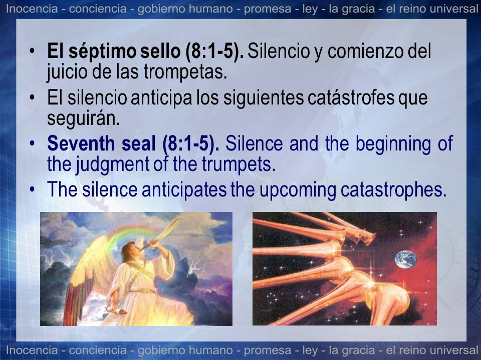 El séptimo sello (8:1-5). Silencio y comienzo del juicio de las trompetas. El silencio anticipa los siguientes catástrofes que seguirán. Seventh seal