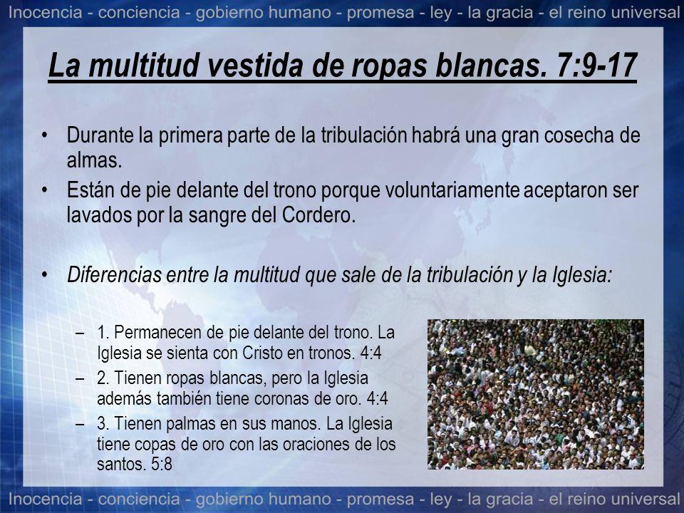 La multitud vestida de ropas blancas. 7:9-17 Durante la primera parte de la tribulación habrá una gran cosecha de almas. Están de pie delante del tron