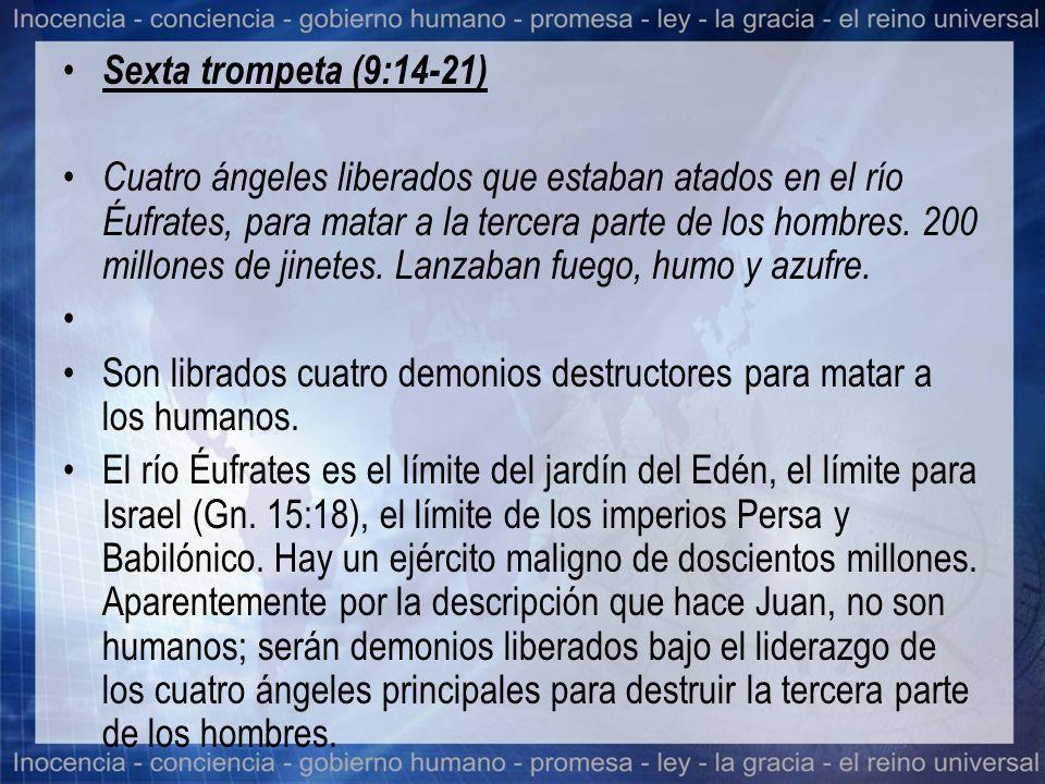Sexta trompeta (9:14-21) Cuatro ángeles liberados que estaban atados en el río Éufrates, para matar a la tercera parte de los hombres. 200 millones de