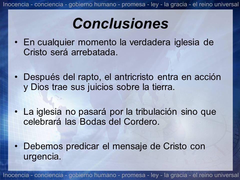 Conclusiones En cualquier momento la verdadera iglesia de Cristo será arrebatada. Después del rapto, el antricristo entra en acción y Dios trae sus ju