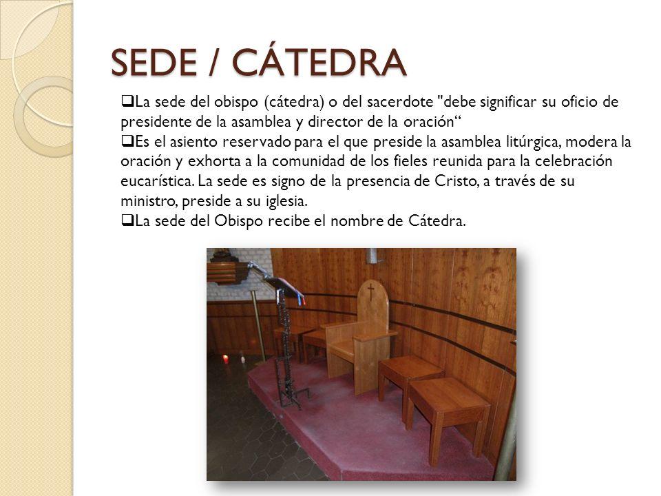 SEDE / CÁTEDRA La sede del obispo (cátedra) o del sacerdote