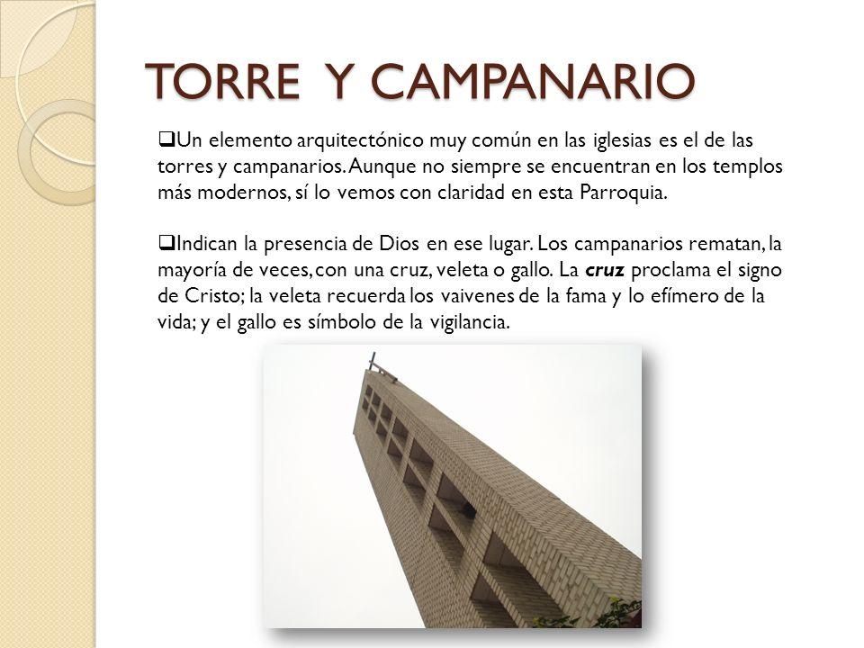 TORRE Y CAMPANARIO Un elemento arquitectónico muy común en las iglesias es el de las torres y campanarios. Aunque no siempre se encuentran en los temp