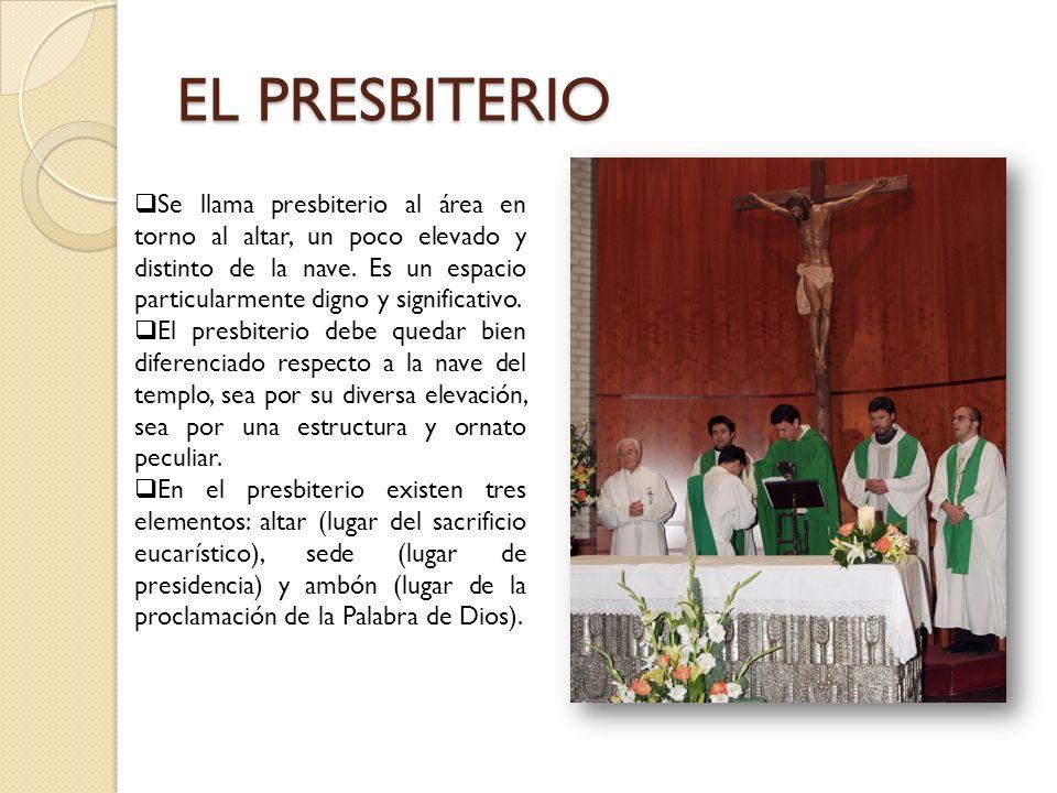 EL PRESBITERIO Se llama presbiterio al área en torno al altar, un poco elevado y distinto de la nave. Es un espacio particularmente digno y significat