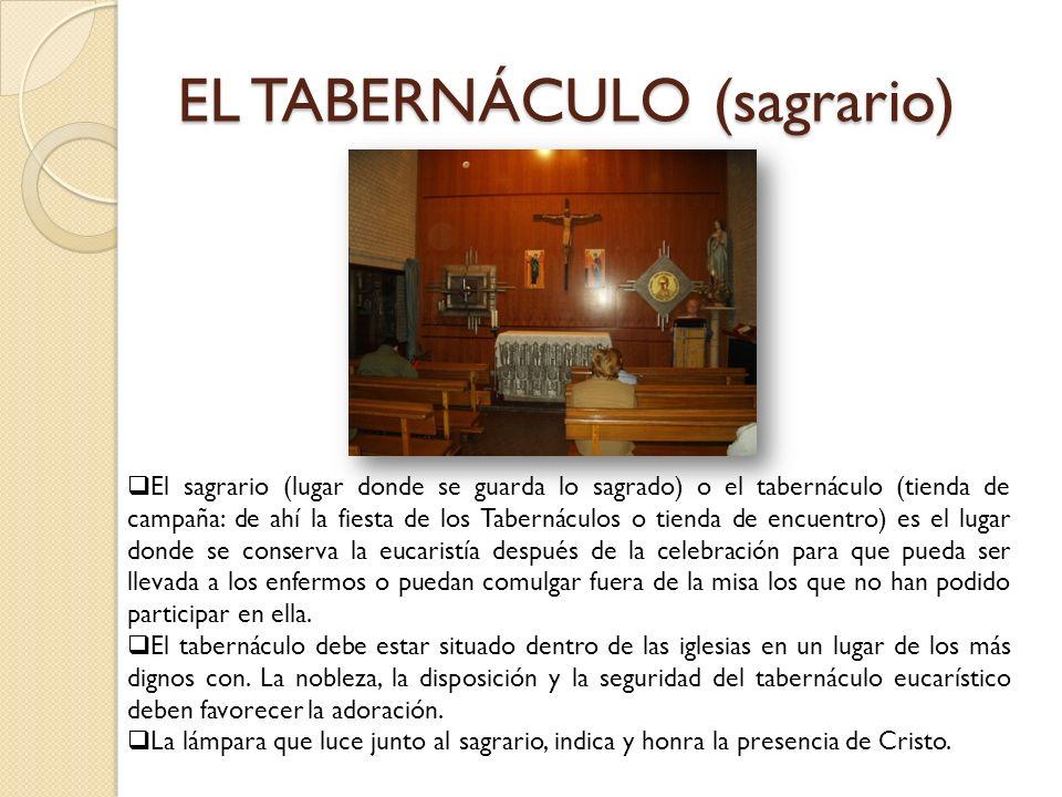 EL TABERNÁCULO (sagrario) El sagrario (lugar donde se guarda lo sagrado) o el tabernáculo (tienda de campaña: de ahí la fiesta de los Tabernáculos o t