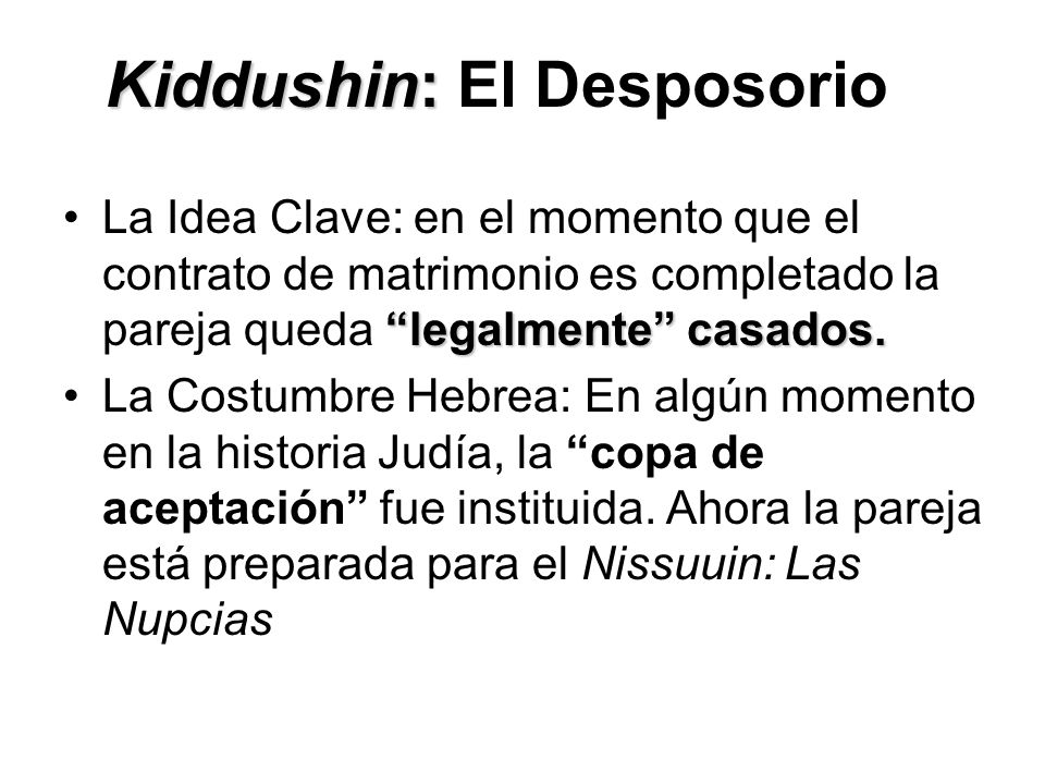 Kiddushin: Kiddushin: El Desposorio legalmente casados.La Idea Clave: en el momento que el contrato de matrimonio es completado la pareja queda legalm