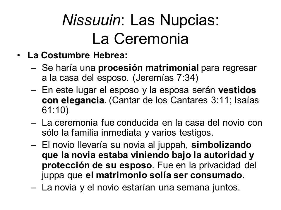 Nissuuin: Las Nupcias: La Ceremonia La Costumbre Hebrea: –Se haría una procesión matrimonial para regresar a la casa del esposo. (Jeremías 7:34) vesti