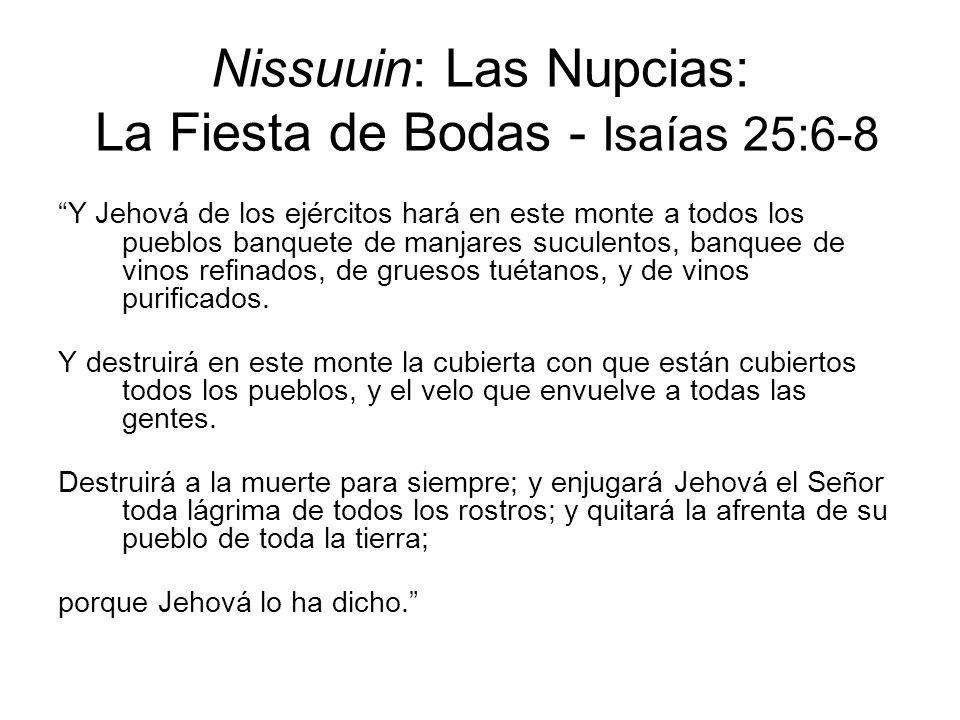 Nissuuin: Las Nupcias: La Fiesta de Bodas - Isaías 25:6-8 Y Jehová de los ejércitos hará en este monte a todos los pueblos banquete de manjares sucule