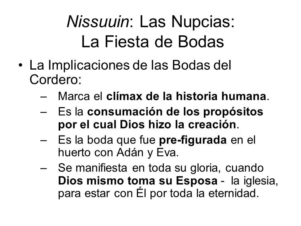 Nissuuin: Las Nupcias: La Fiesta de Bodas La Implicaciones de las Bodas del Cordero: –Marca el clímax de la historia humana. –Es la consumación de los