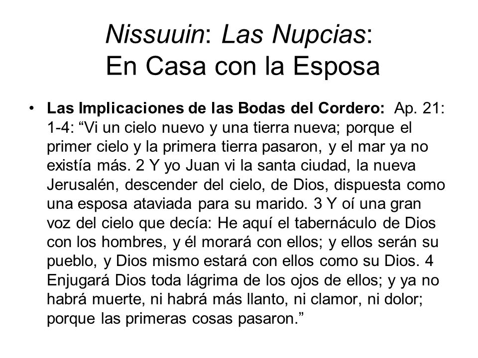 Nissuuin: Las Nupcias: En Casa con la Esposa Las Implicaciones de las Bodas del Cordero: Ap. 21: 1-4: Vi un cielo nuevo y una tierra nueva; porque el