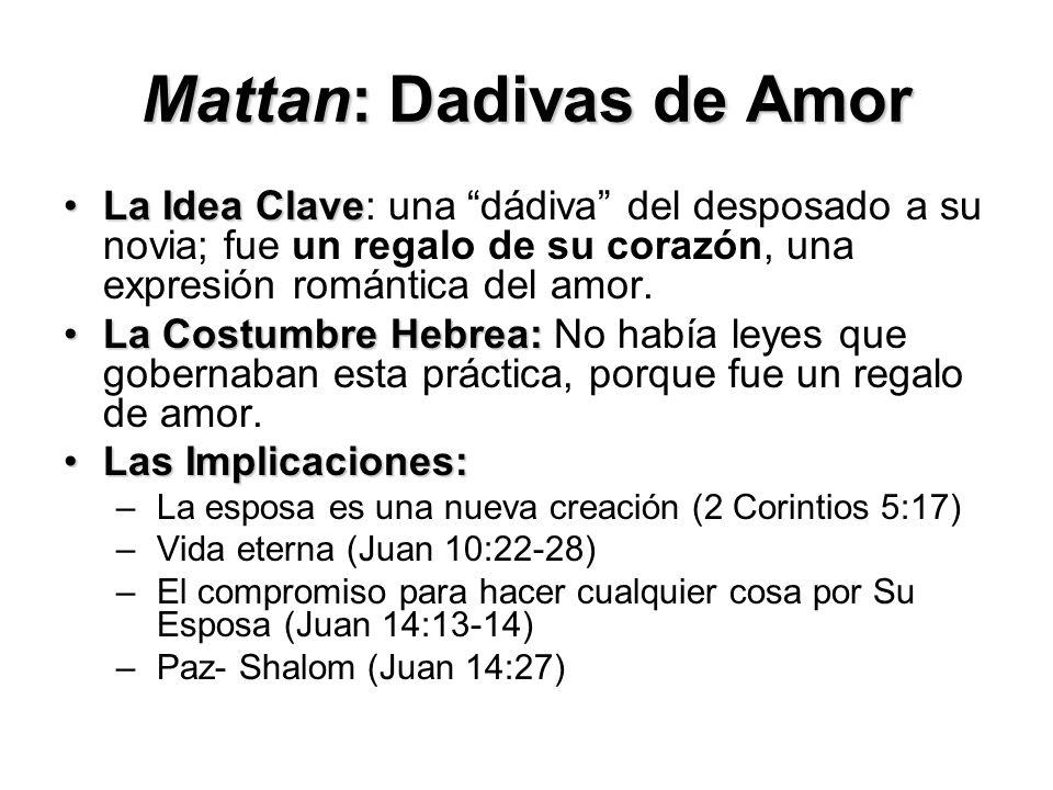 Mattan: Dadivas de Amor La Idea ClaveLa Idea Clave: una dádiva del desposado a su novia; fue un regalo de su corazón, una expresión romántica del amor