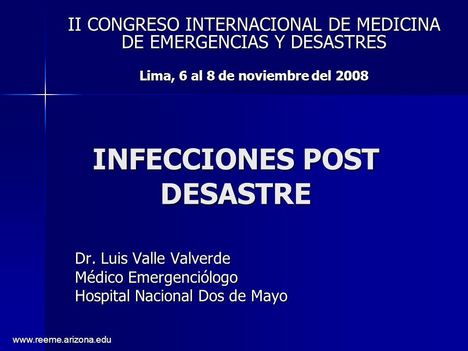 INFECCIONES POST DESASTRE II CONGRESO INTERNACIONAL DE MEDICINA DE EMERGENCIAS Y DESASTRES Lima, 6 al 8 de noviembre del 2008 Dr. Luis Valle Valverde