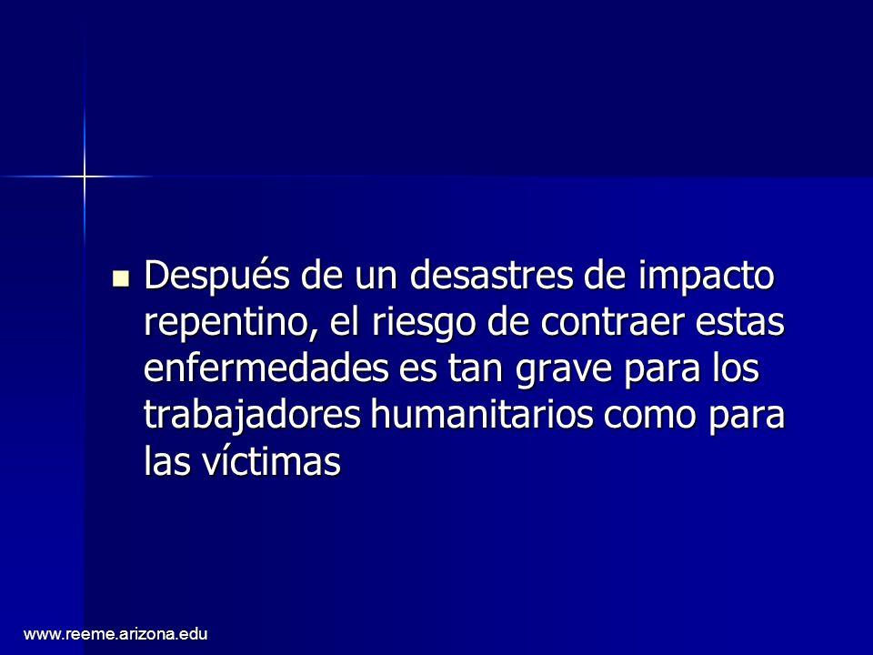 www.reeme.arizona.edu Después de un desastres de impacto repentino, el riesgo de contraer estas enfermedades es tan grave para los trabajadores humani