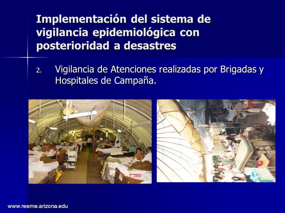 www.reeme.arizona.edu Implementación del sistema de vigilancia epidemiológica con posterioridad a desastres 2. Vigilancia de Atenciones realizadas por