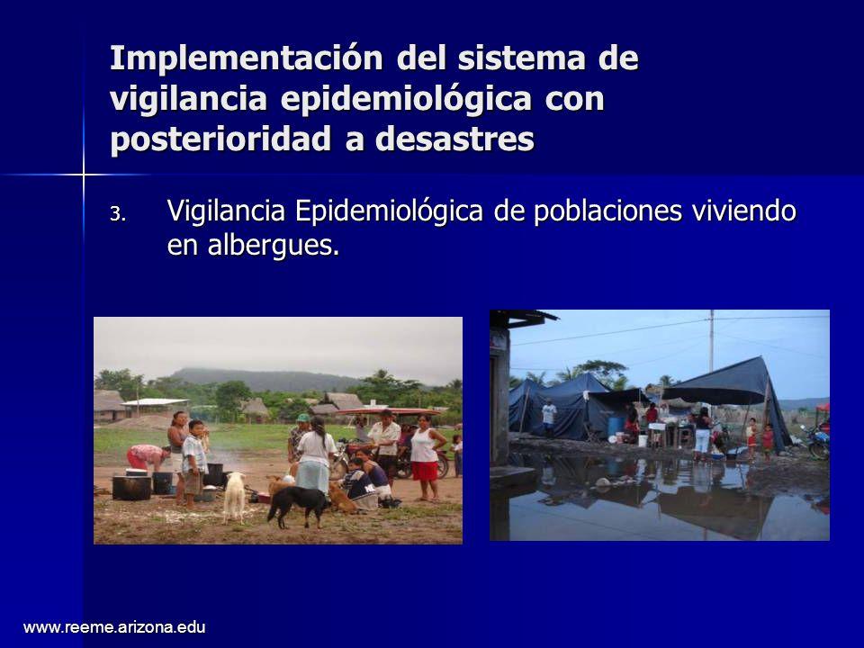 www.reeme.arizona.edu Implementación del sistema de vigilancia epidemiológica con posterioridad a desastres 3. Vigilancia Epidemiológica de poblacione