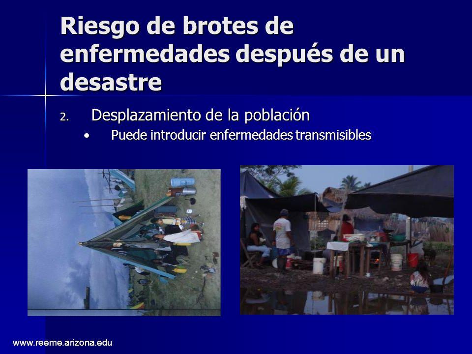 www.reeme.arizona.edu Riesgo de brotes de enfermedades después de un desastre 2. Desplazamiento de la población Puede introducir enfermedades transmis