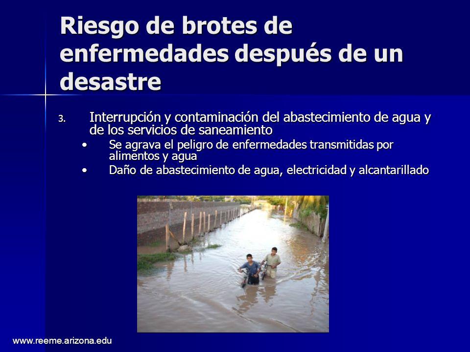 www.reeme.arizona.edu Riesgo de brotes de enfermedades después de un desastre 3. Interrupción y contaminación del abastecimiento de agua y de los serv
