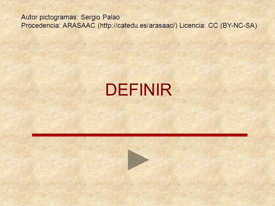 DEFINIR Autor pictogramas: Sergio Palao Procedencia: ARASAAC (http://catedu.es/arasaac/) Licencia: CC (BY-NC-SA)