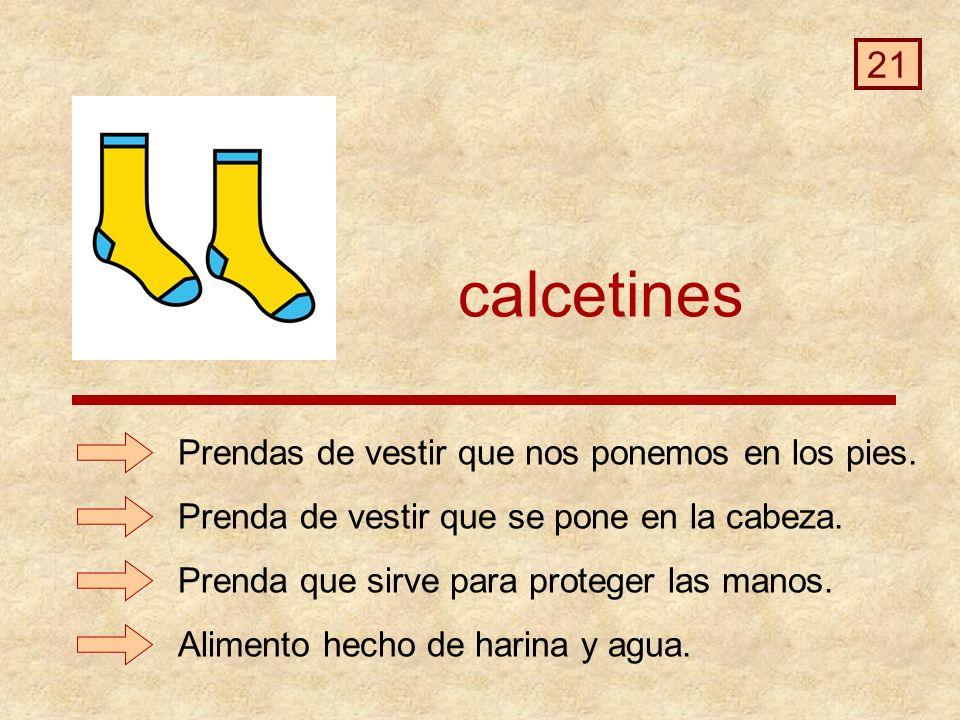 calcetines Alimento hecho de harina y agua.Prendas de vestir que nos ponemos en los pies.