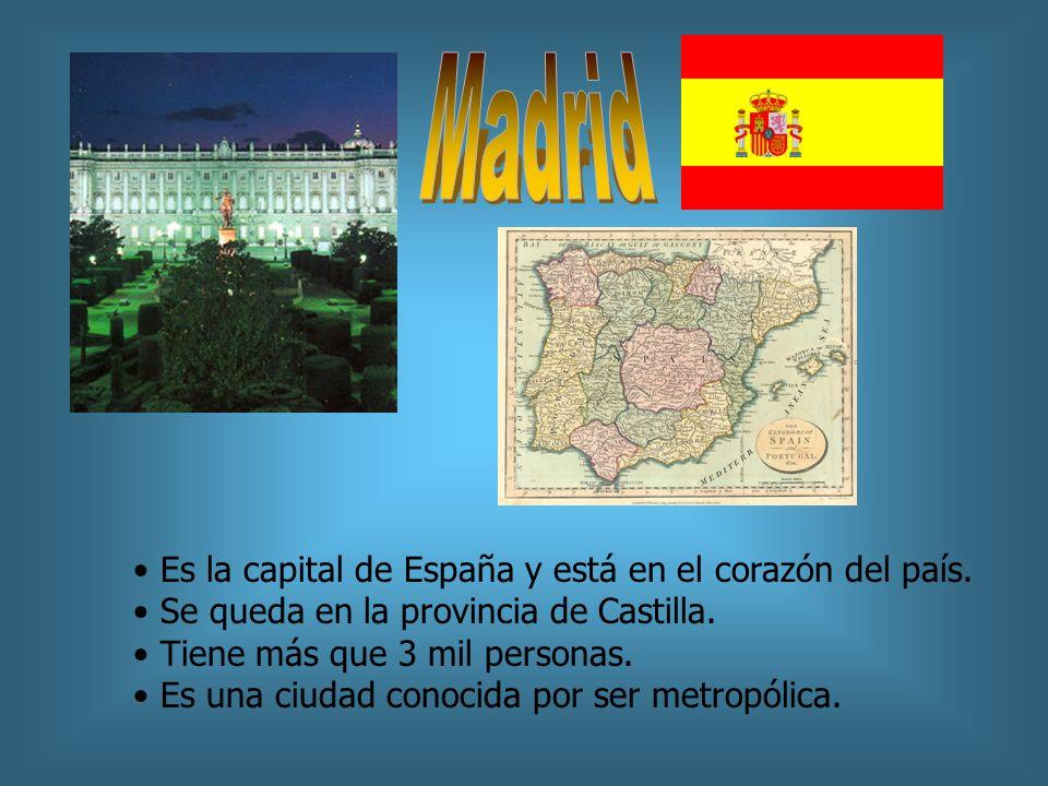 Es la capital de España y está en el corazón del país. Se queda en la provincia de Castilla. Tiene más que 3 mil personas. Es una ciudad conocida por