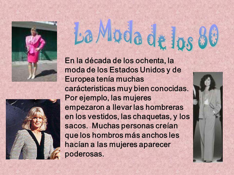En la década de los ochenta, la moda de los Estados Unidos y de Europea tenía muchas carácteristicas muy bien conocidas. Por ejemplo, las mujeres empe