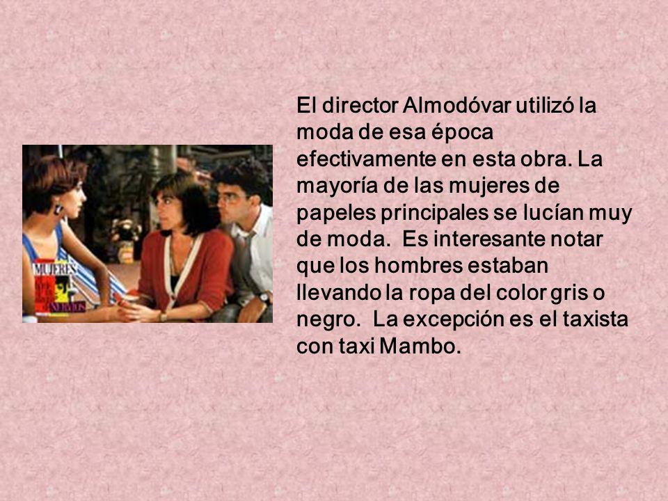 El director Almodóvar utilizó la moda de esa época efectivamente en esta obra. La mayoría de las mujeres de papeles principales se lucían muy de moda.
